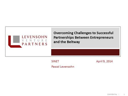 CONFIDENTIAL | Overcoming Challenges to Successful Partnerships Between Entrepreneurs and the Beltway 1 SINETApril 9, 2014 Pascal Levensohn.
