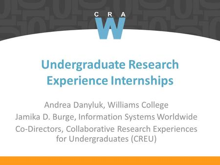 Undergraduate Research Experience Internships Andrea Danyluk, Williams College Jamika D. Burge, Information Systems Worldwide Co-Directors, Collaborative.