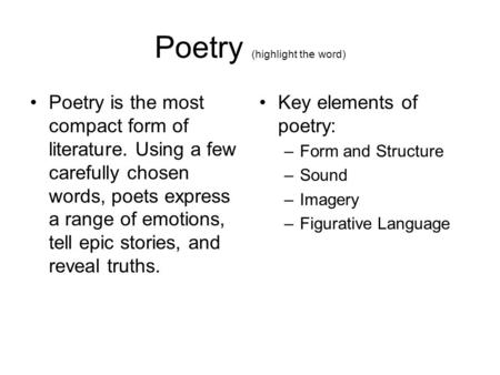 Poetry (highlight the word) Poetry is the most compact form of literature. Using a few carefully chosen words, poets express a range of emotions, tell.