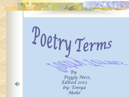 By Peggy Ness, Edited 2012 by: Tonya Mohr Introduction to Poetry Terms Figurative Lang Simile Hyperbole Metaphor Alliteration Personification Onomatopoeia.
