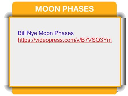 MOON PHASES Bill Nye Moon Phases https://videopress.com/v/B7VSQ3Ym.