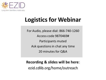Logistics for Webinar For Audio, please dial: 866-740-1260 Access code 9870469# Participants muted Ask questions in chat any time 20 minutes for Q&A Recording.