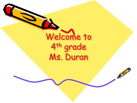 Welcome to 4 th grade Ms. Duran. 8:20School starts 8:25Breakfast 8:35 Reading Language Arts/Writing 10:10Recess 10:30Math 12:05Lunch 12:55Silent Reading.
