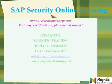SAP Security Online Training Online | classroom| Corporate Training | certifications | placements| support CONTACT US: MAGNIFIC TRAINING INDIA +91-9052666559.