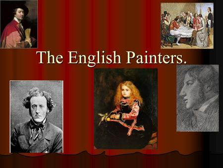 The English Painters.. Painting developed later in England than in the other European countries, partly because both Henry VIII and Thomas Cromwell destroyed.