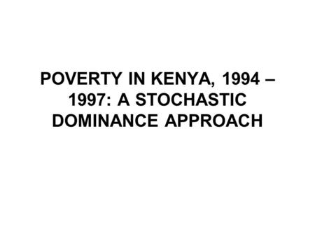 POVERTY IN KENYA, 1994 – 1997: A STOCHASTIC DOMINANCE APPROACH.