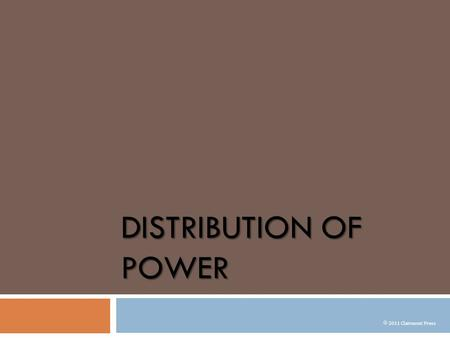 DISTRIBUTION OF POWER  2011 Clairmont Press. Distribution of Power  Governments can be classified based upon how they distribute power between central.