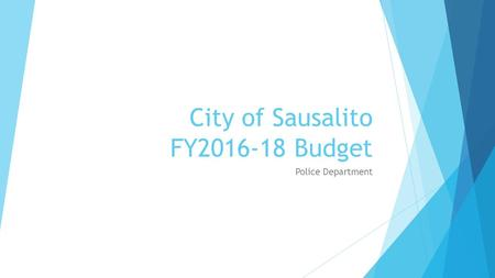 City of Sausalito FY2016-18 Budget Police Department.
