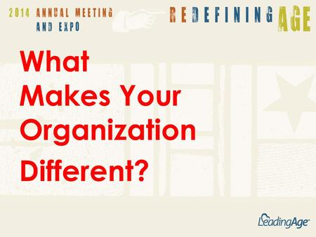 What Makes Your Organization Different?. How Do You See People?