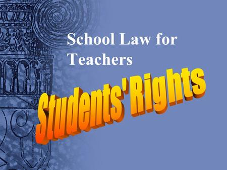 School Law for Teachers. Overview Children have constitutional rights Reasonableness standard Clearly communicated policies.