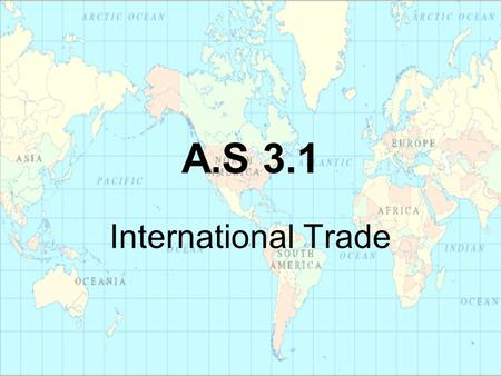 A.S 3.1 International Trade. Involves buying and selling goods and services between nations Most trade occurs between firms operating in different countries.