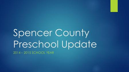 Spencer County Preschool Update 2014 – 2015 SCHOOL YEAR.
