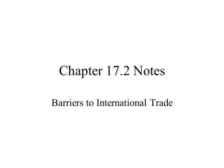 Chapter 17.2 Notes Barriers to International Trade.