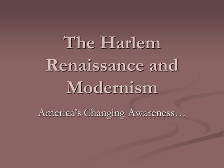 The Harlem Renaissance and Modernism America's Changing Awareness…