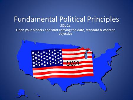 Fundamental Political Principles SOL 2a Open your binders and start copying the date, standard & content objective.