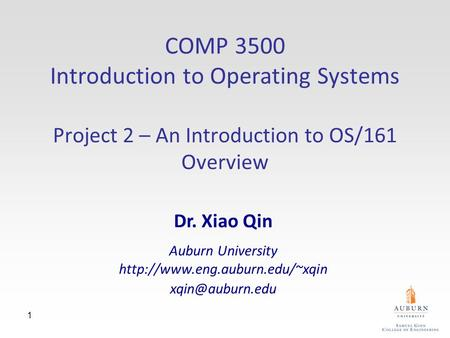 1 COMP 3500 Introduction to Operating Systems Project 2 – An Introduction to OS/161 Overview Dr. Xiao Qin Auburn University