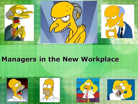 Managers in the New Workplace. What is a Manager? Manager: a person who supports and is responsible for the work of others Manager: a person who supports.