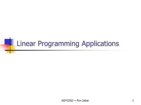 ADM2302 ~ Rim Jaber1 Linear Programming Applications.