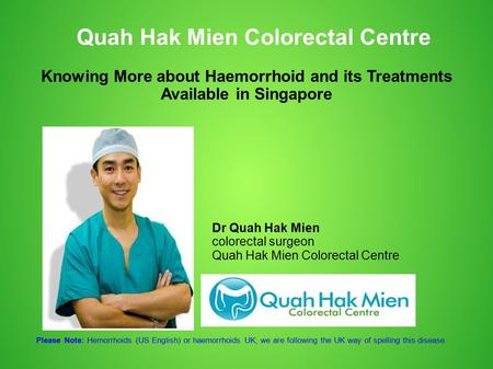 Quah Hak Mien Colorectal Centre Dr Quah Hak Mien colorectal surgeon Quah Hak Mien Colorectal Centre Knowing More about Haemorrhoid and its Treatments Available.