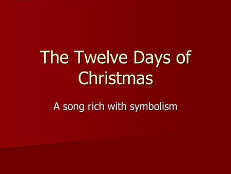 The Twelve Days of Christmas A song rich with symbolism.