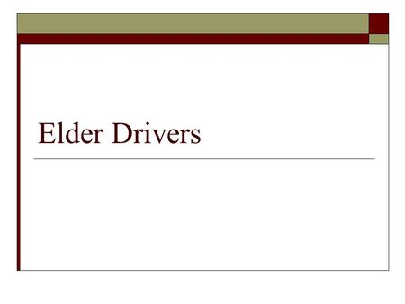Elder Drivers. Goals and Objectives  Review Pennsylvania driving regulations  Review Pennsylvania reporting regulations  Discuss pertinent geriatric.