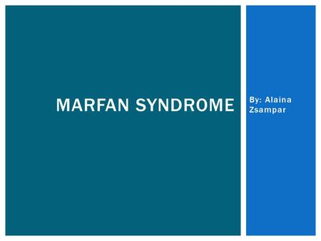 By: Alaina Zsampar MARFAN SYNDROME.  Disorder that affects the body's connective tissues  1896  By French Doctor Antoine Marfan  Observed a five year.