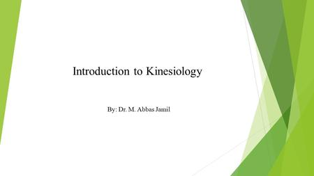 Introduction to Kinesiology By: Dr. M. Abbas Jamil.