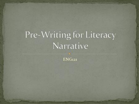"ENG121. When you hear the word ""literacy,"" what do you think of? Take a couple minutes and try to list as many words and phrases as you can. Write your."