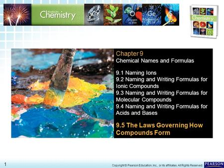 9.5 The Laws Governing How Compounds Form 1 > Copyright © Pearson Education, Inc., or its affiliates. All Rights Reserved. Chapter 9 Chemical Names and.