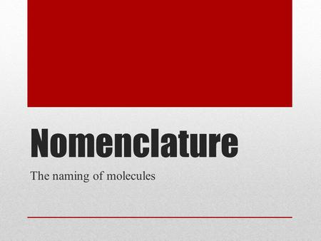 Nomenclature The naming of molecules. What the formula means… What the heck is with all the numbers? Element Symbol Element Quantity Element or Group.