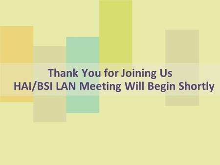 Thank You for Joining Us HAI/BSI LAN Meeting Will Begin Shortly.