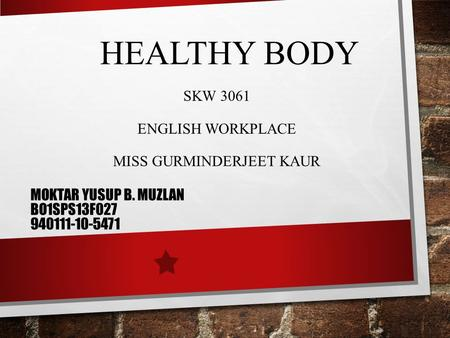 HEALTHY BODY SKW 3061 ENGLISH WORKPLACE MISS GURMINDERJEET KAUR MOKTAR YUSUP B. MUZLAN BO1SPS13F027 940111-10-5471.