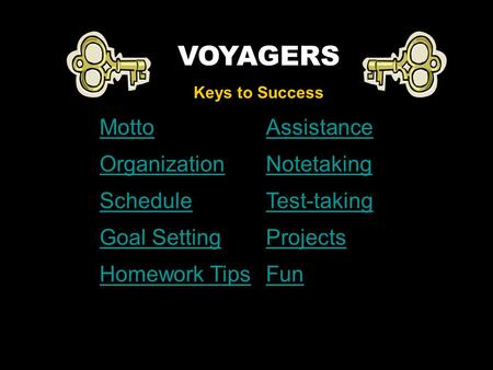 VOYAGERS Keys to Success MottoAssistance OrganizationNotetaking ScheduleTest-taking Goal SettingProjects Homework TipsFun.