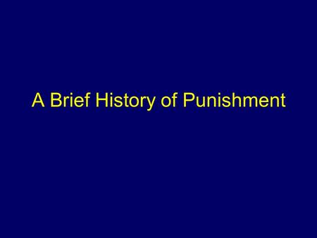 "A Brief History of Punishment. What is Punishment? Stanford Encyclopedia of Philosophy: ""The authorized imposition of deprivations (freedom or privacy."