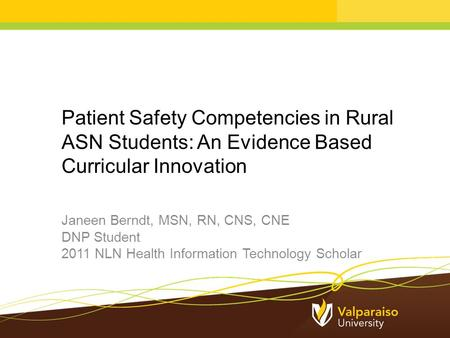 Patient Safety Competencies in Rural ASN Students: An Evidence Based Curricular Innovation Janeen Berndt, MSN, RN, CNS, CNE DNP Student 2011 NLN Health.