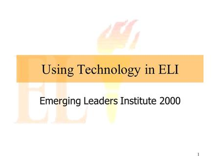 1 Using Technology in ELI Emerging Leaders Institute 2000.