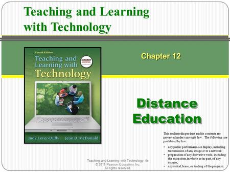 Teaching and Learning with Technology, 4e © 2011 Pearson Education, Inc. All rights reserved. Chapter 12 Distance Education Teaching and Learning with.