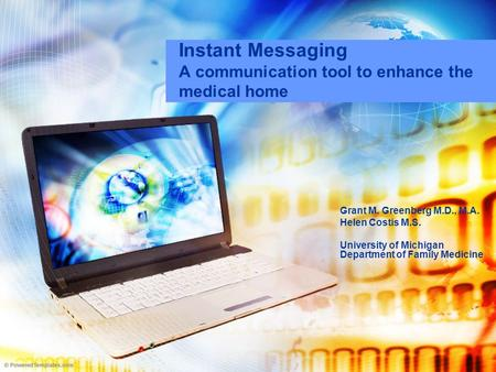 Instant Messaging A communication tool to enhance the medical home Grant M. Greenberg M.D., M.A. Helen Costis M.S. University of Michigan Department of.