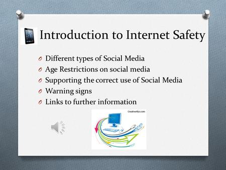 Introduction to Internet Safety O Different types of Social Media O Age Restrictions on social media O Supporting the correct use of Social Media O Warning.