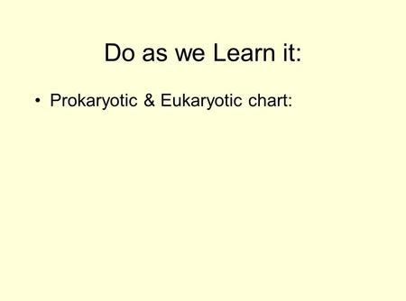 Do as we Learn it: Prokaryotic & Eukaryotic chart: