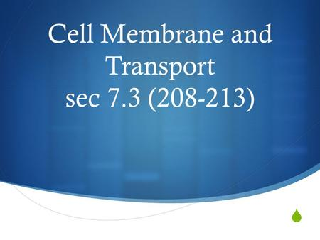 Cell Membrane and Transport sec 7.3 (208-213). Cell Membrane Structure  The Fluid Mosaic Model of membrane structure describes the organization of.