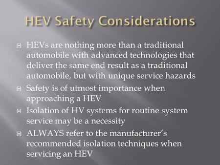  HEVs are nothing more than a traditional automobile with advanced technologies that deliver the same end result as a traditional automobile, but with.