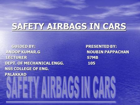 SAFETY AIRBAGS IN CARS GUIDED BY: PRESENTED BY: