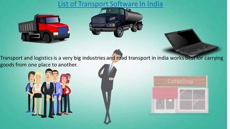 List of Transport Software In India Transport and logistics is a very big industries and road transport in india works best for carrying goods from one.