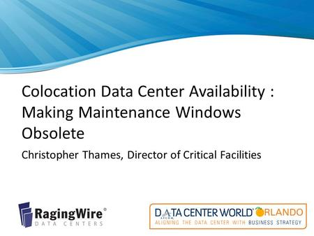 Colocation Data Center Availability : Making Maintenance Windows Obsolete Christopher Thames, Director of Critical Facilities.