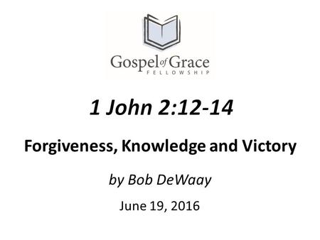 By Bob DeWaay June 19, 2016 Forgiveness, Knowledge and Victory.
