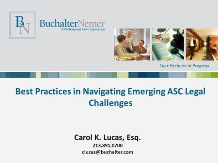 Best Practices in Navigating Emerging ASC Legal Challenges Carol K. Lucas, Esq. 213.891.0700