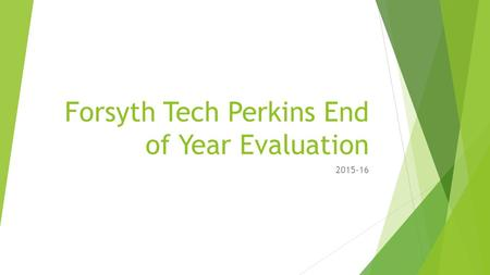 Forsyth Tech Perkins End of Year Evaluation 2015-16.