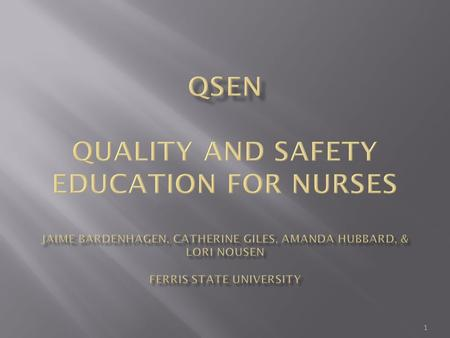 1.  Quality and Safety Education for Nurses (QSEN) is a foundation created to be a comprehensive resource to improve and standardize quality and safety.