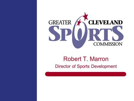 Robert T. Marron Director of Sports Development. Greater Cleveland Sports Commission Sports are a $200 billion industry – Sports travel segment is $18.